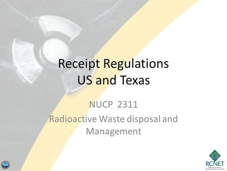 Receipt Regulations US and Texas NUCP 2311 Radioactive Waste disposal and Management.