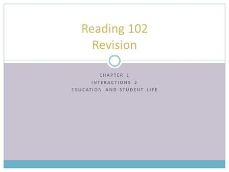 CHAPTER 1 INTERACTIONS 2 EDUCATION AND STUDENT LIFE Reading 102 Revision.