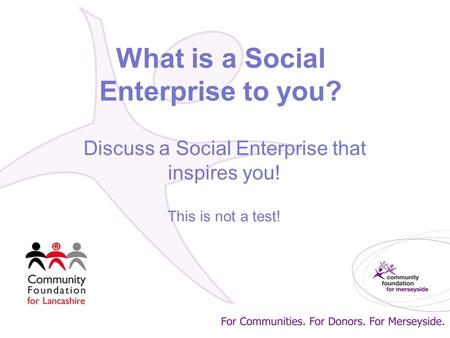 What is a Social Enterprise to you? Discuss a Social Enterprise that inspires you! This is not a test!