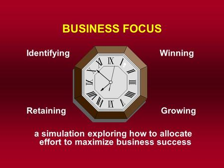 BUSINESS FOCUS Identifying Winning RetainingGrowing a simulation exploring how to allocate effort to maximize business success.