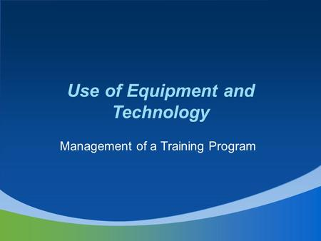 Use of Equipment and Technology Management of a Training Program.