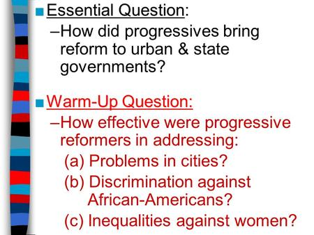 ■Essential Question ■Essential Question: –How did progressives bring reform to <strong>urban</strong> & state governments? ■Warm-Up Question: –How effective were progressive.