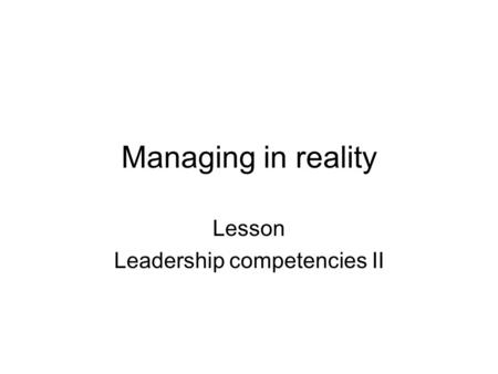 Managing in reality Lesson Leadership competencies II.