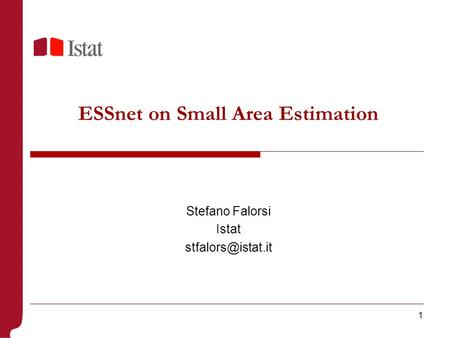 1 ESSnet on Small Area Estimation Stefano Falorsi Istat