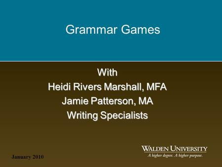 January 2010 With Heidi Rivers Marshall, MFA Jamie Patterson, MA Writing Specialists Grammar Games.