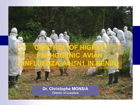 CONTROL OF HIGHLY PATHOGENIC AVIAN INFLUENZA A/H5N1 IN BENIN Dr. Christophe MONSIA Director of Livestock.