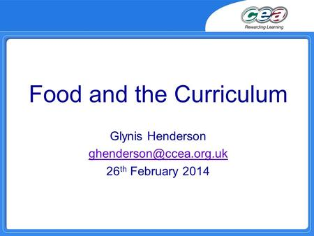 Food and the Curriculum Glynis Henderson 26 th February 2014.
