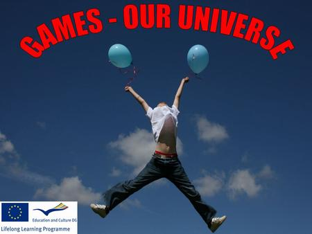 The project theme Games - Our Universe has gathered many European partner schools because teaching and learning through games is the most pleasant way,