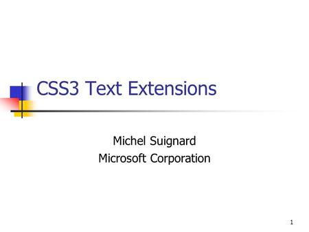1 CSS3 Text Extensions Michel Suignard Microsoft Corporation.