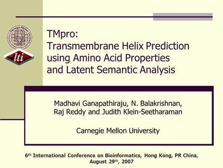 TMpro: Transmembrane Helix Prediction using Amino Acid Properties and Latent Semantic Analysis Madhavi Ganapathiraju, N. Balakrishnan, Raj Reddy and Judith.