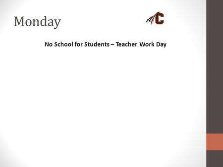 Monday No School for Students – Teacher Work Day.