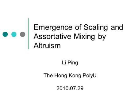 Emergence of Scaling and Assortative Mixing by Altruism Li Ping The Hong Kong PolyU 2010.07.29.