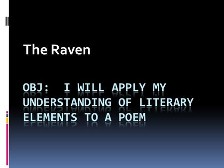 "The Raven. Question of the Day 9/22 **READ The first two stanza 1. What motivated Poe to write ""The Raven"" 2. What kind of mood is created in the poem?"
