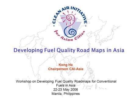 Strengthening the air quality management community in Asia www.cleanairnet.org/caiasia Developing Fuel Quality Road Maps in Asia Sustainable Urban Mobility.