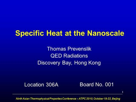 Ninth Asian Thermophysical Properties Conference – ATPC 2010, October 19-22, Beijing Specific Heat at the Nanoscale Thomas Prevenslik QED Radiations Discovery.
