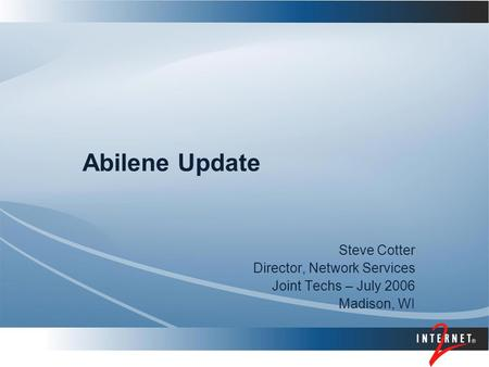 Abilene Update Steve Cotter Director, Network Services Joint Techs – July 2006 Madison, WI.