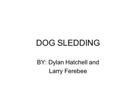 DOG SLEDDING BY: Dylan Hatchell and Larry Ferebee.