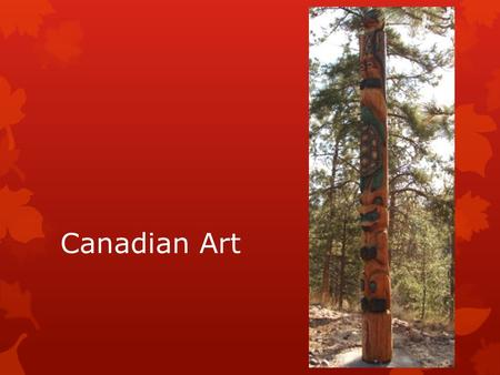 Canadian Art. Close your eyes and think of a landscape that you would like to be surrounded by. Write down the characteristics of that landscape. For.