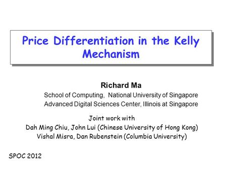 Price Differentiation in the Kelly Mechanism Richard Ma School of Computing, National University of Singapore Advanced Digital Sciences Center, Illinois.