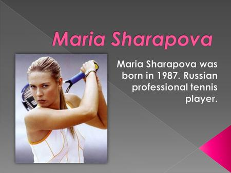  As of October, 2012 she is ranked World №2. Sharapova has won 27 WTA singles titles, including four Grand Slam singles titles. She has also won the.