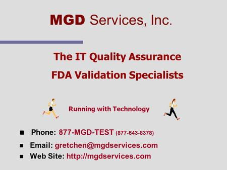 The IT Quality Assurance FDA Validation Specialists Phone: 877-MGD-TEST (877-643-8378) n n   n n Web Site: