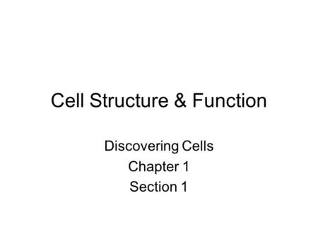 Cell Structure & Function Discovering Cells Chapter 1 Section 1.