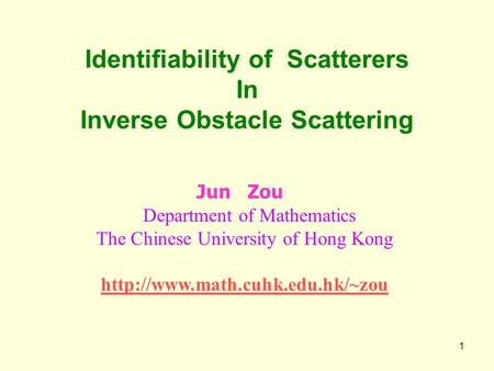 1 Identifiability of Scatterers In Inverse Obstacle Scattering Jun Zou Department of Mathematics The Chinese University of Hong Kong