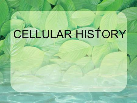 CELLULAR HISTORY. Knowledge of cells originated from English scientist Robert Hooke in 1665 →Studied thin sections of cork and saw boxlike cavities he.