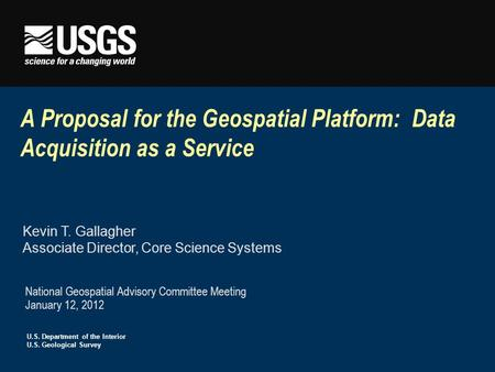 U.S. Department of the Interior U.S. Geological Survey A Proposal for the Geospatial Platform: Data Acquisition as a Service National Geospatial Advisory.