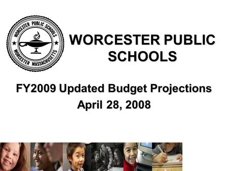 WORCESTER PUBLIC SCHOOLS FY2009 Updated Budget Projections April 28, 2008.