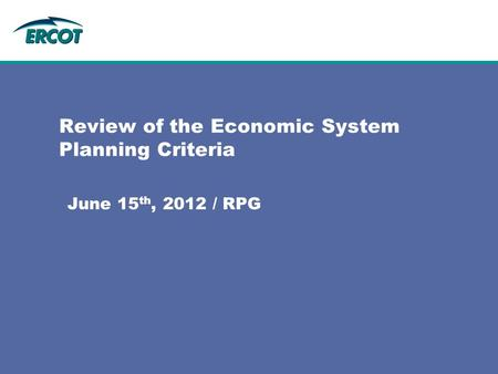 Review of the Economic System Planning Criteria June 15 th, 2012 / RPG.