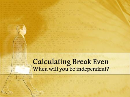 Calculating Break Even When will you be independent?
