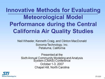 1 Neil Wheeler, Kenneth Craig, and Clinton MacDonald Sonoma Technology, Inc. Petaluma, California Presented at the Sixth Annual Community Modeling and.