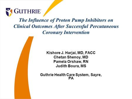 The Influence of Proton Pump Inhibitors on Clinical Outcomes After Successful Percutaneous Coronary Intervention Kishore J. Harjai, MD, FACC Chetan Shenoy,