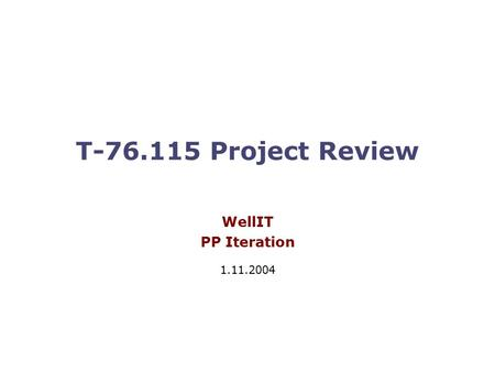T-76.115 Project Review WellIT PP Iteration 1.11.2004.