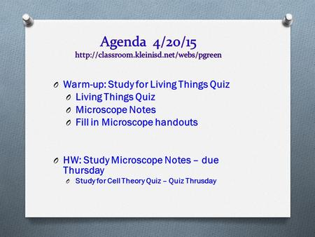 O Warm-up: Study for Living Things Quiz O Living Things Quiz O Microscope Notes O Fill in Microscope handouts O HW: Study Microscope Notes – due Thursday.