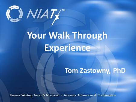 Overview Your Walk Through Experience Tom Zastowny, PhD.