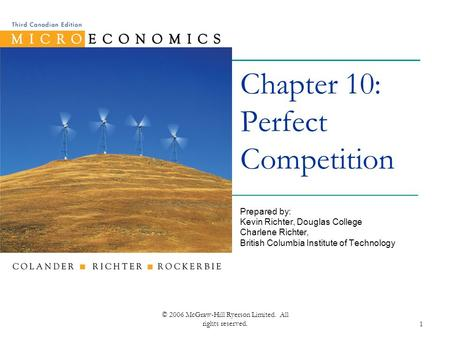 © 2006 McGraw-Hill Ryerson Limited. All rights reserved.1 Chapter 10: Perfect Competition Prepared by: Kevin Richter, Douglas College Charlene Richter,