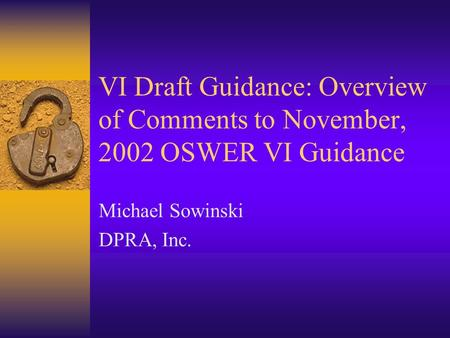 VI Draft Guidance: Overview of Comments to November, 2002 OSWER VI Guidance Michael Sowinski DPRA, Inc.
