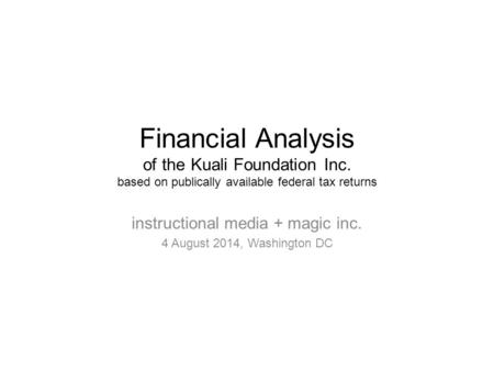 Financial Analysis of the Kuali Foundation Inc. based on publically available federal tax returns instructional media + magic inc. 4 August 2014, Washington.