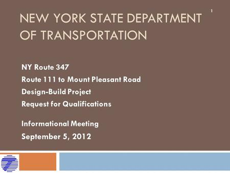 NEW YORK STATE DEPARTMENT OF TRANSPORTATION NY Route 347 Route 111 to Mount Pleasant Road Design-Build Project Request for Qualifications Informational.