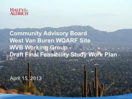 Haley & Aldrich, Inc. 1 Preliminary Draft Community Advisory Board West Van Buren WQARF Site WVB Working Group - Draft Final Feasibility Study Work Plan.