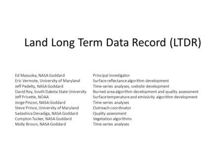 Land Long Term Data Record (LTDR) Ed Masuoka, NASA GoddardPrincipal investigator Eric Vermote, University of MarylandSurface reflectance algorithm development.