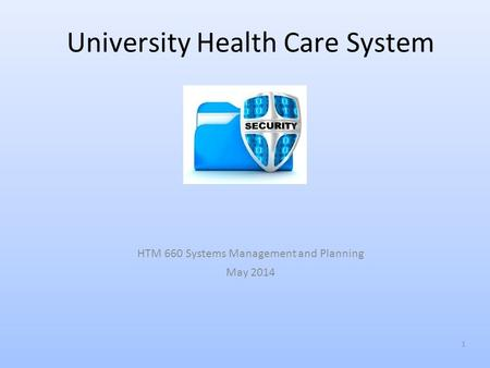University Health Care System 1 HTM 660 Systems Management and Planning May 2014.