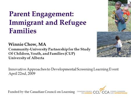 Parent Engagement: Immigrant and Refugee Families Winnie Chow, MA Community-University Partnership for the Study Of Children, Youth, and Families (CUP)