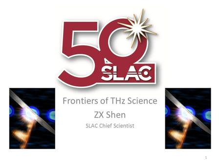 Frontiers of THz Science ZX Shen SLAC Chief Scientist 1.