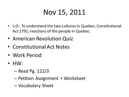 Nov 15, 2011 L.O.: To understand the two cultures in Quebec; Constitutional Act 1791; reactions of the people in Quebec. American Revolution Quiz Constitutional.