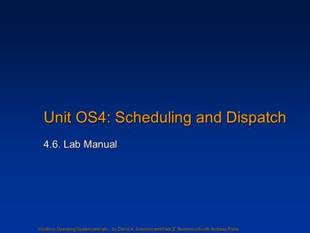 Windows Operating System Internals - by David A. Solomon and Mark E. Russinovich with Andreas Polze Unit OS4: Scheduling and Dispatch 4.6. Lab Manual.