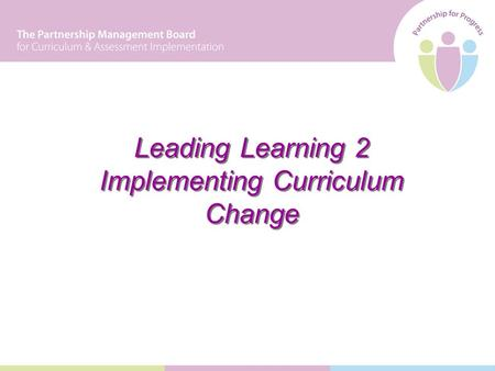 Leading Learning 2 Implementing Curriculum Change.