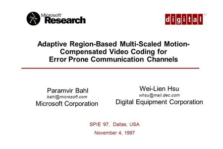 TM Paramvir Bahl Microsoft Corporation Adaptive Region-Based Multi-Scaled Motion- Compensated Video Coding for Error Prone Communication.